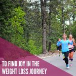 Finding Joy in the Weight Loss Journey