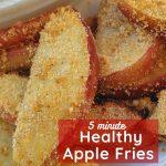 5 minute healthy apple fries in the air fryer
