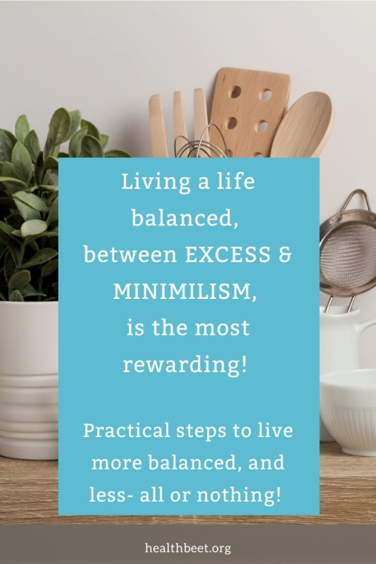 Living a life balanced between excess and minimalism