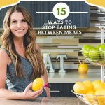 How To Stop Eating Between Meals {15 ways that work for me}