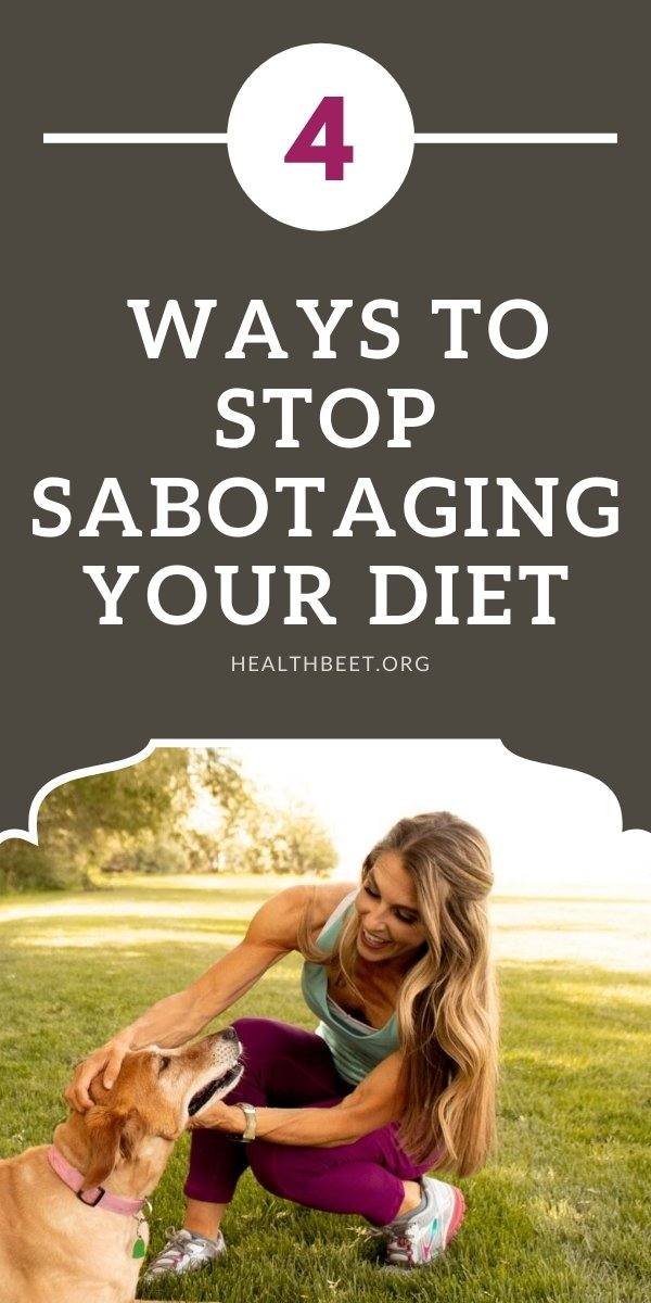 4 strategies to stop sabotaging your diet