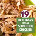 19 Meal Ideas Using Shredded Chicken