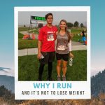 Why I Run & It's Not About Weight Loss