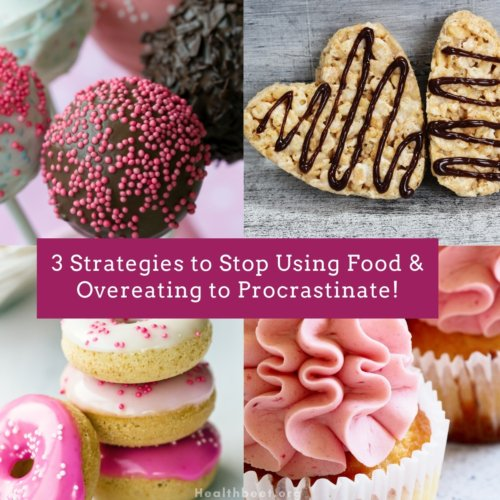 3 strategies to stop using food or overeating to procrastinate
