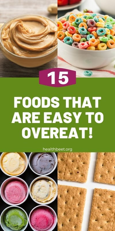 15 foods that are easy to overeat