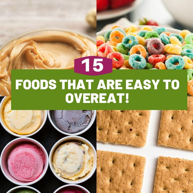 15 foods that make it easy to overeat